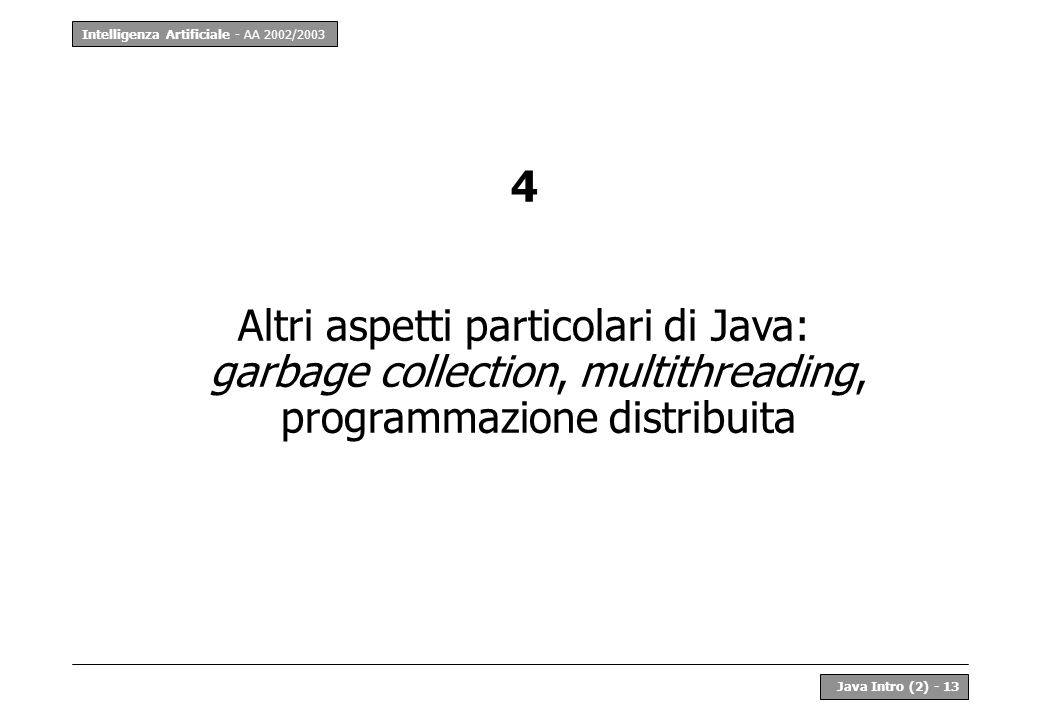 4 Altri aspetti particolari di Java: garbage collection, multithreading, programmazione distribuita