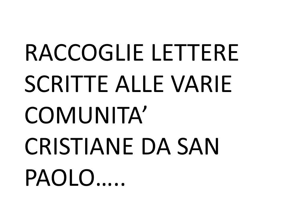 RACCOGLIE LETTERE SCRITTE ALLE VARIE COMUNITA' CRISTIANE DA SAN PAOLO…..