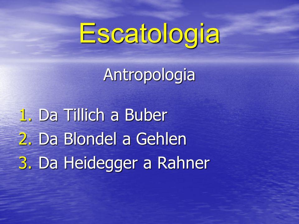 Escatologia Antropologia Da Tillich a Buber Da Blondel a Gehlen