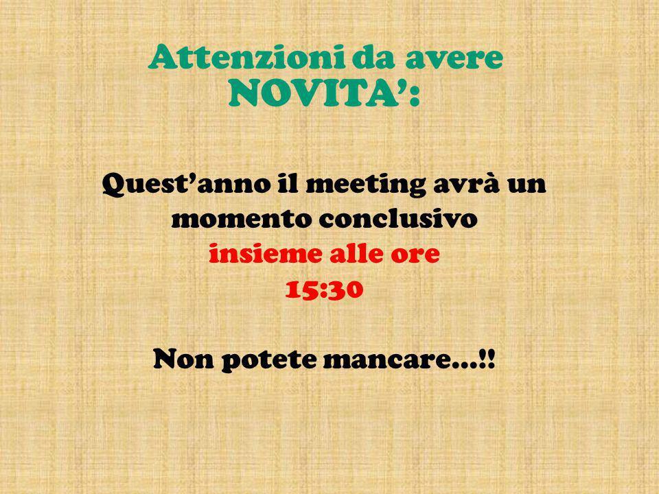 NOVITA': Quest'anno il meeting avrà un momento conclusivo insieme alle ore 15:30 Non potete mancare...!!