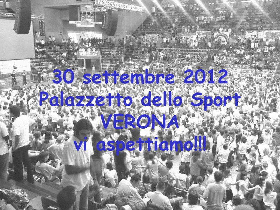 30 settembre 2012 Palazzetto dello Sport VERONA vi aspettiamo!!!