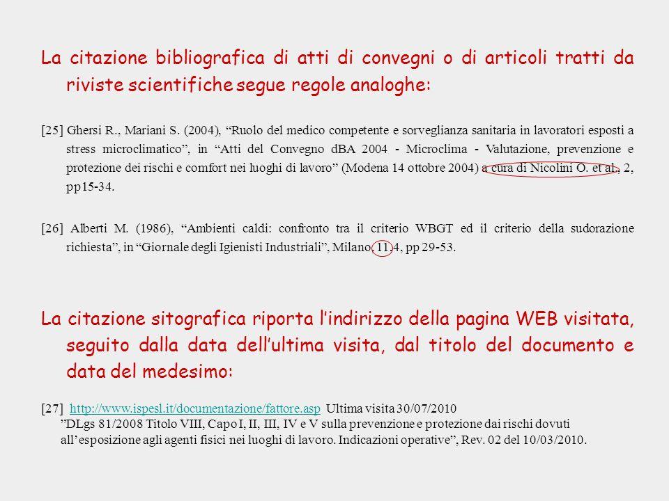 La citazione bibliografica di atti di convegni o di articoli tratti da riviste scientifiche segue regole analoghe: