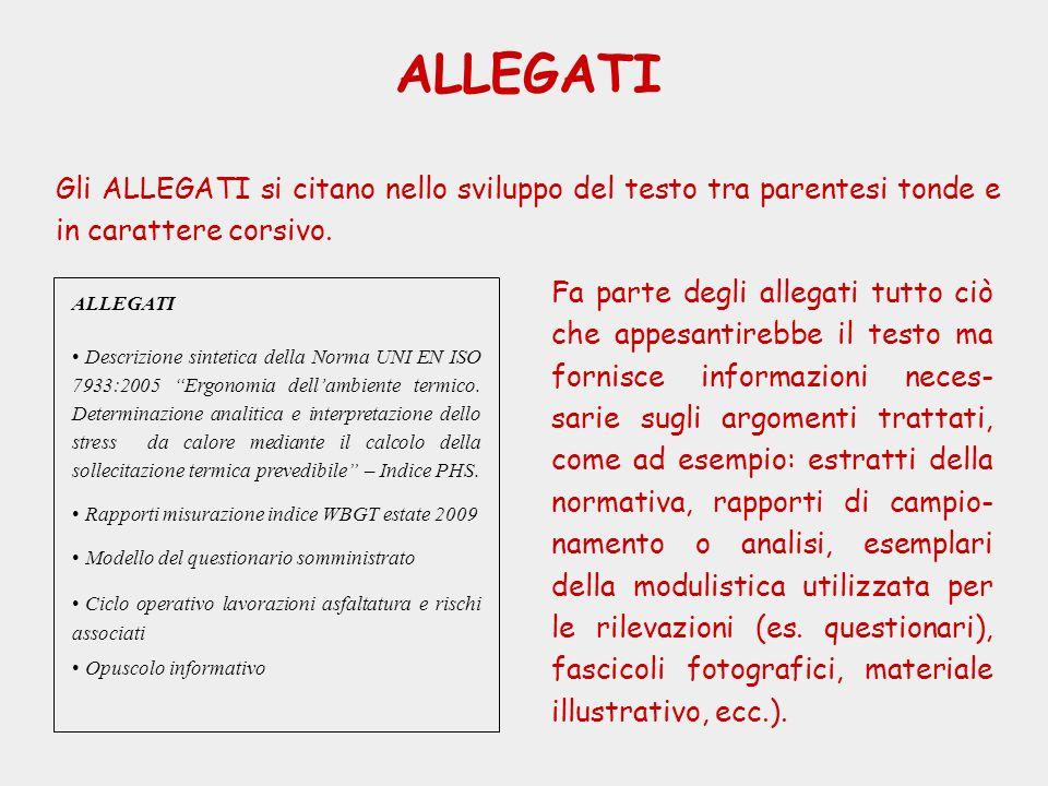 ALLEGATI Gli ALLEGATI si citano nello sviluppo del testo tra parentesi tonde e in carattere corsivo.