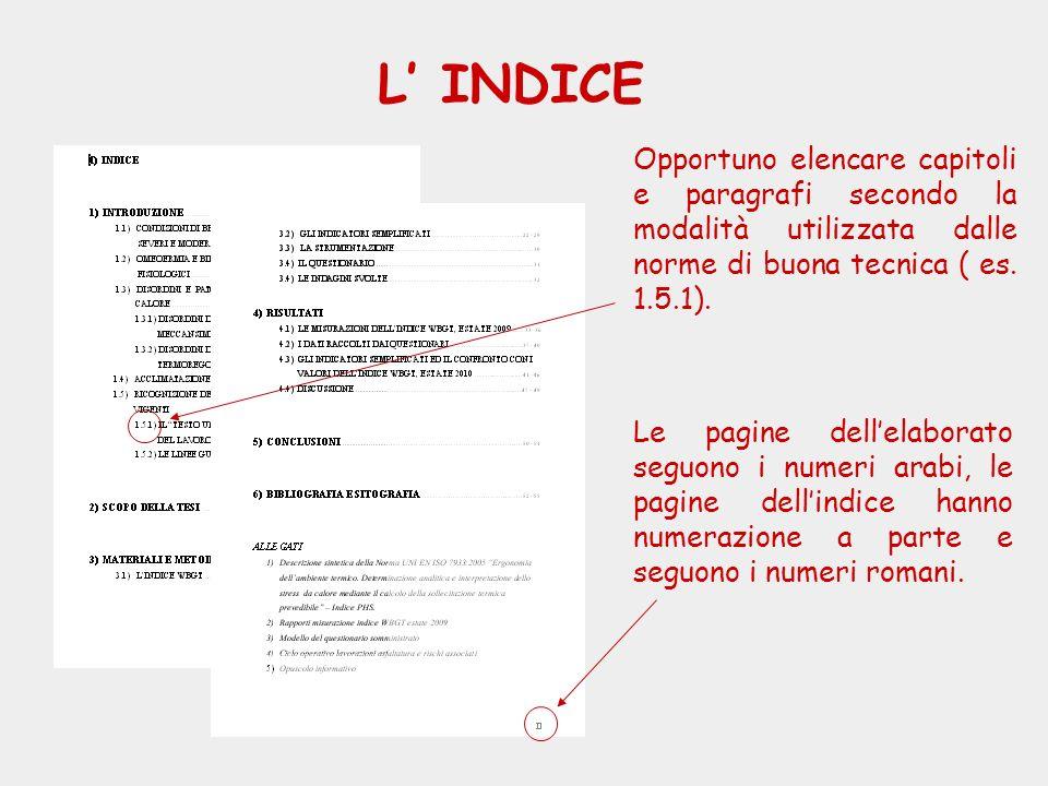 L' INDICE Opportuno elencare capitoli e paragrafi secondo la modalità utilizzata dalle norme di buona tecnica ( es. 1.5.1).