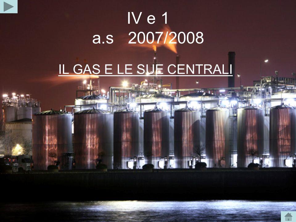 IV e 1 a.s 2007/2008 IL GAS E LE SUE CENTRALI