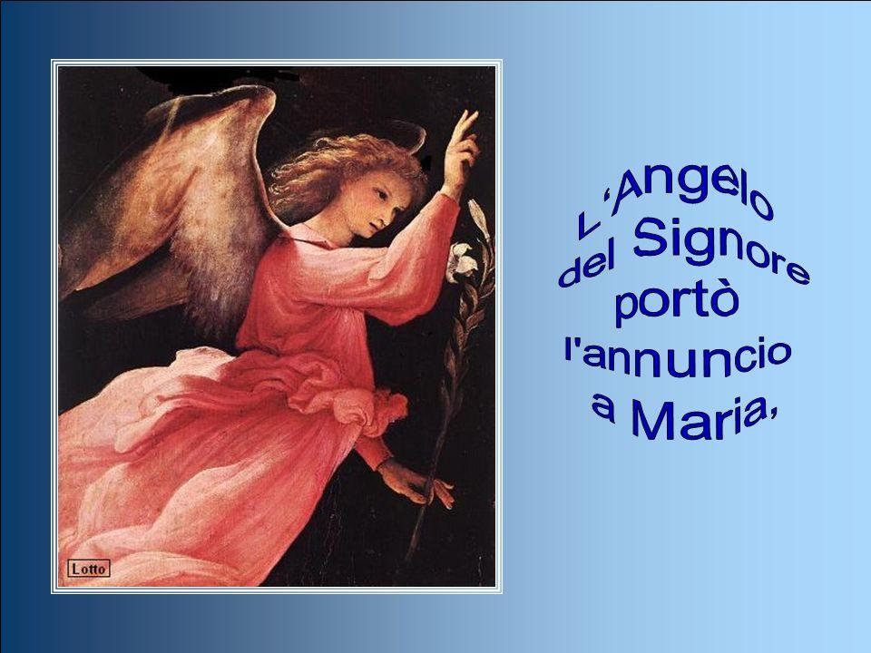 L'Angelo del Signore portò l annuncio a Maria,