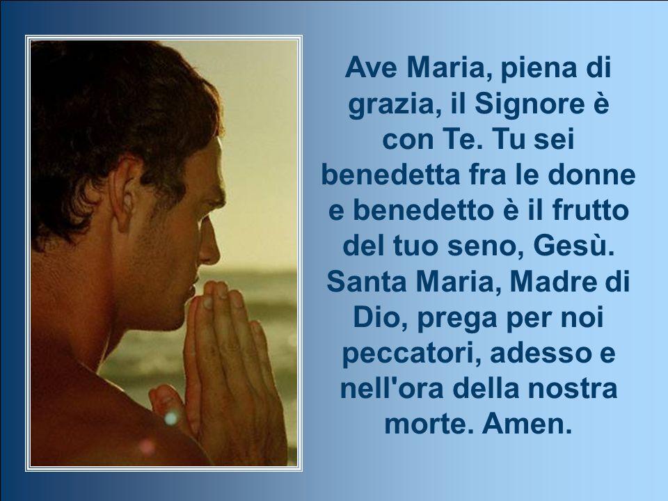 Ave Maria, piena di grazia, il Signore è con Te