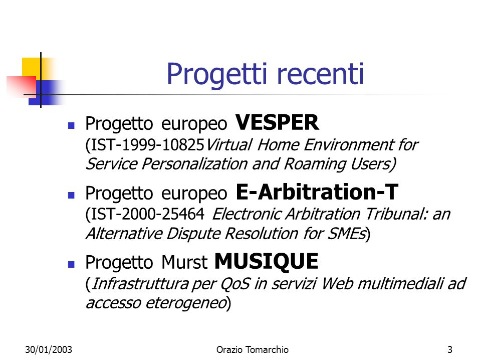 Progetti recenti Progetto europeo VESPER (IST-1999-10825Virtual Home Environment for Service Personalization and Roaming Users)