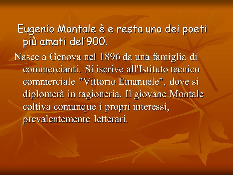 Eugenio Montale è e resta uno dei poeti più amati del'900.