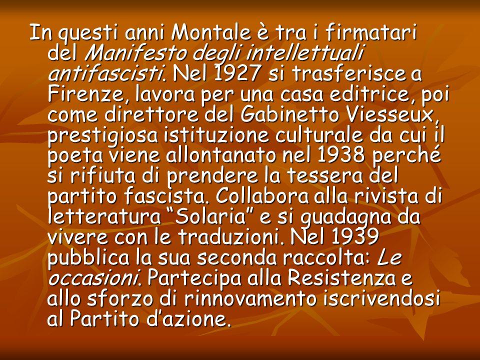 In questi anni Montale è tra i firmatari del Manifesto degli intellettuali antifascisti.