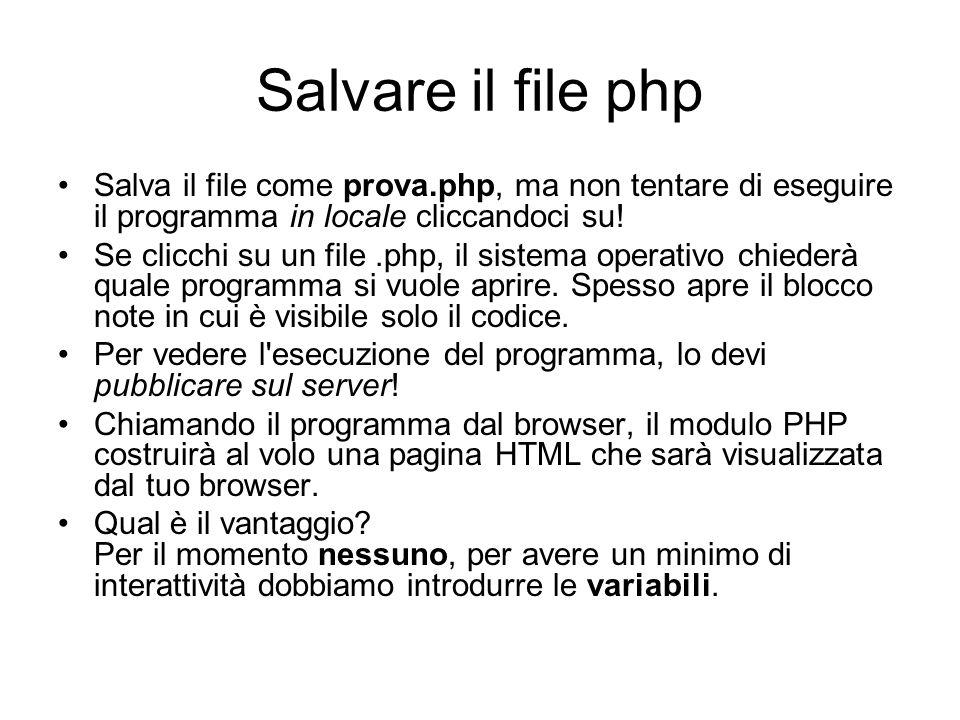 Salvare il file php Salva il file come prova.php, ma non tentare di eseguire il programma in locale cliccandoci su!