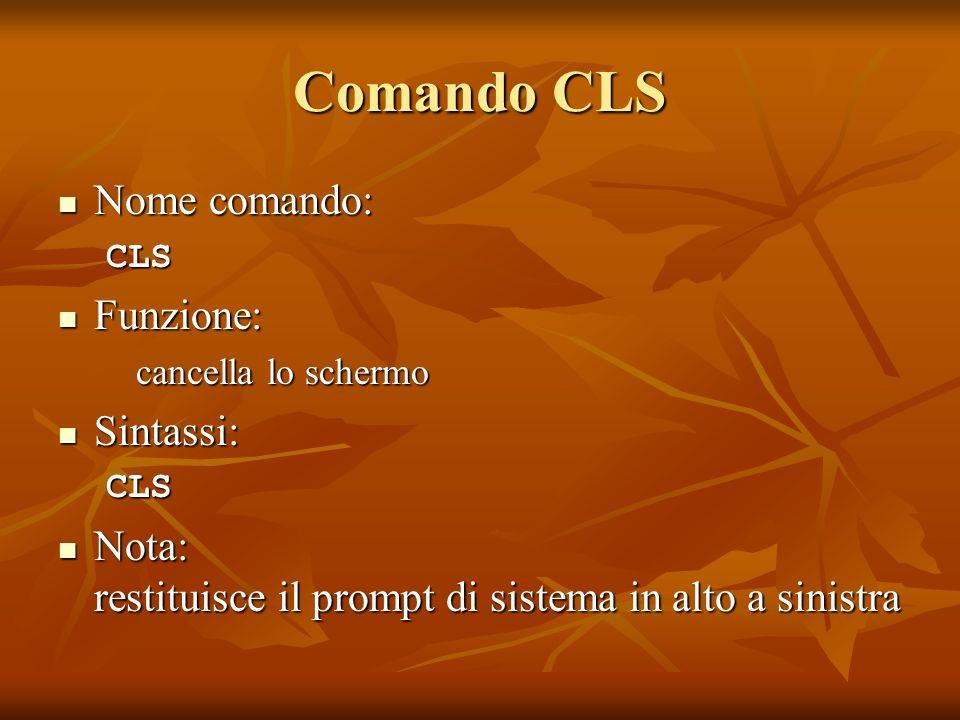 Comando CLS Nome comando: Funzione: Sintassi: