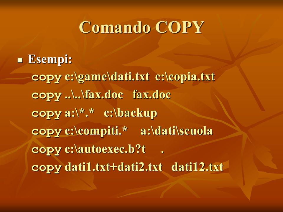 Comando COPY Esempi: copy c:\game\dati.txt c:\copia.txt