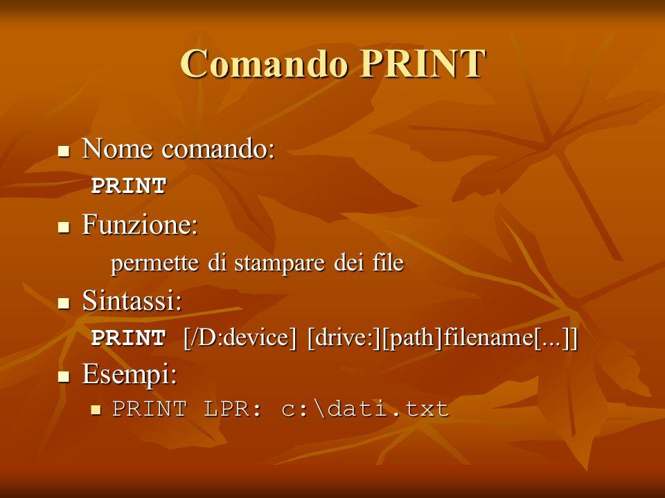 Comando PRINT Nome comando: Funzione: Sintassi: Esempi: PRINT
