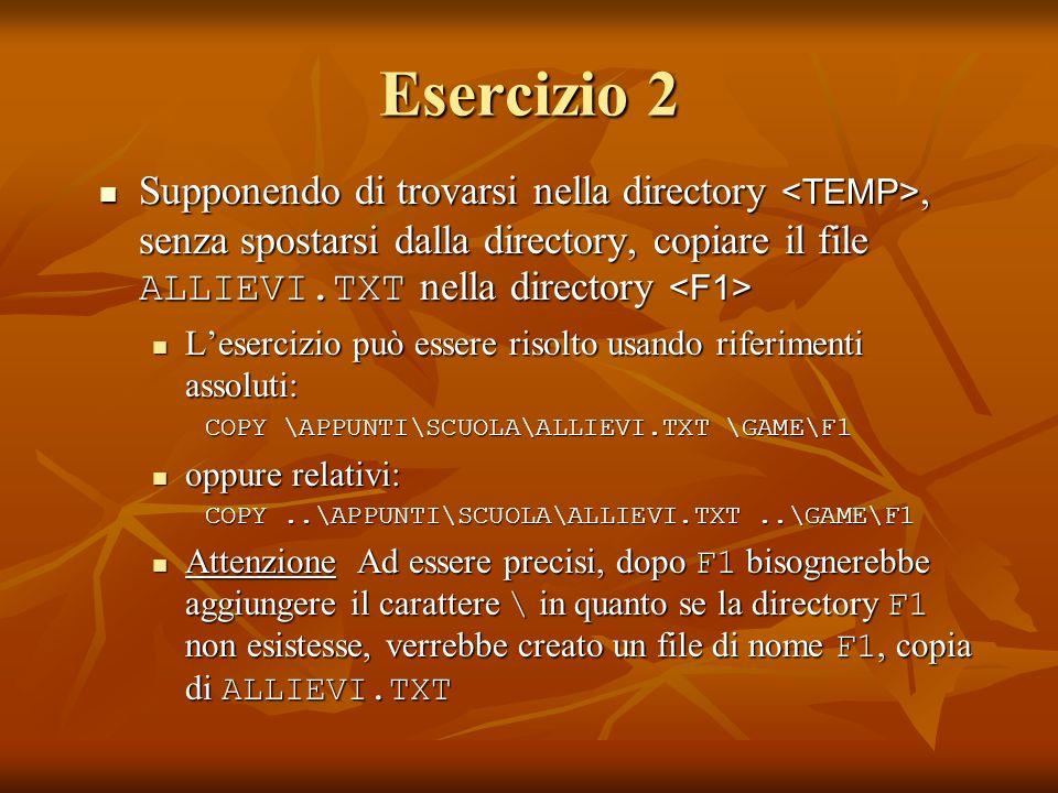 Esercizio 2Supponendo di trovarsi nella directory <TEMP>, senza spostarsi dalla directory, copiare il file ALLIEVI.TXT nella directory <F1>