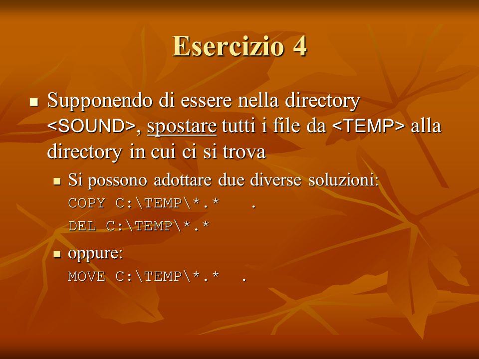 Esercizio 4 Supponendo di essere nella directory <SOUND>, spostare tutti i file da <TEMP> alla directory in cui ci si trova.
