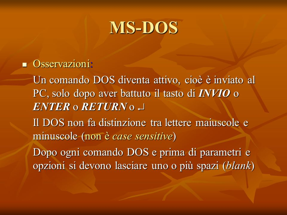 MS-DOSOsservazioni: Un comando DOS diventa attivo, cioè è inviato al PC, solo dopo aver battuto il tasto di INVIO o ENTER o RETURN o 