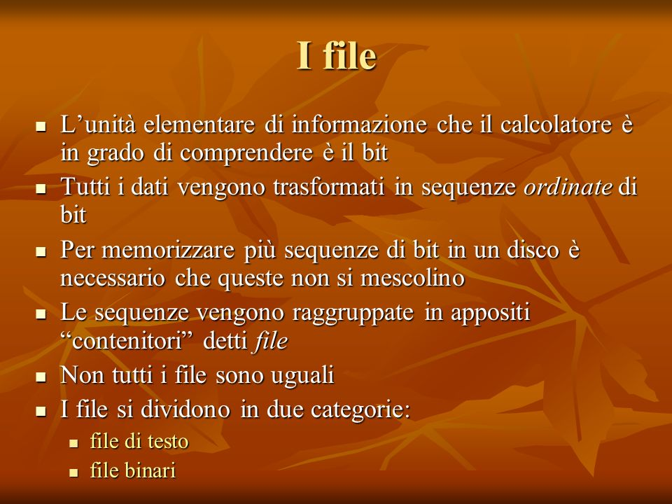 I fileL'unità elementare di informazione che il calcolatore è in grado di comprendere è il bit.
