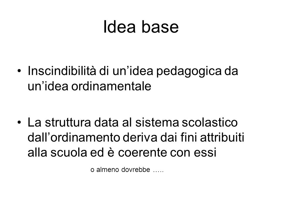 Idea base Inscindibilità di un'idea pedagogica da un'idea ordinamentale.