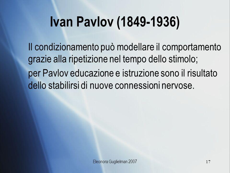 Ivan Pavlov (1849-1936) Il condizionamento può modellare il comportamento grazie alla ripetizione nel tempo dello stimolo;