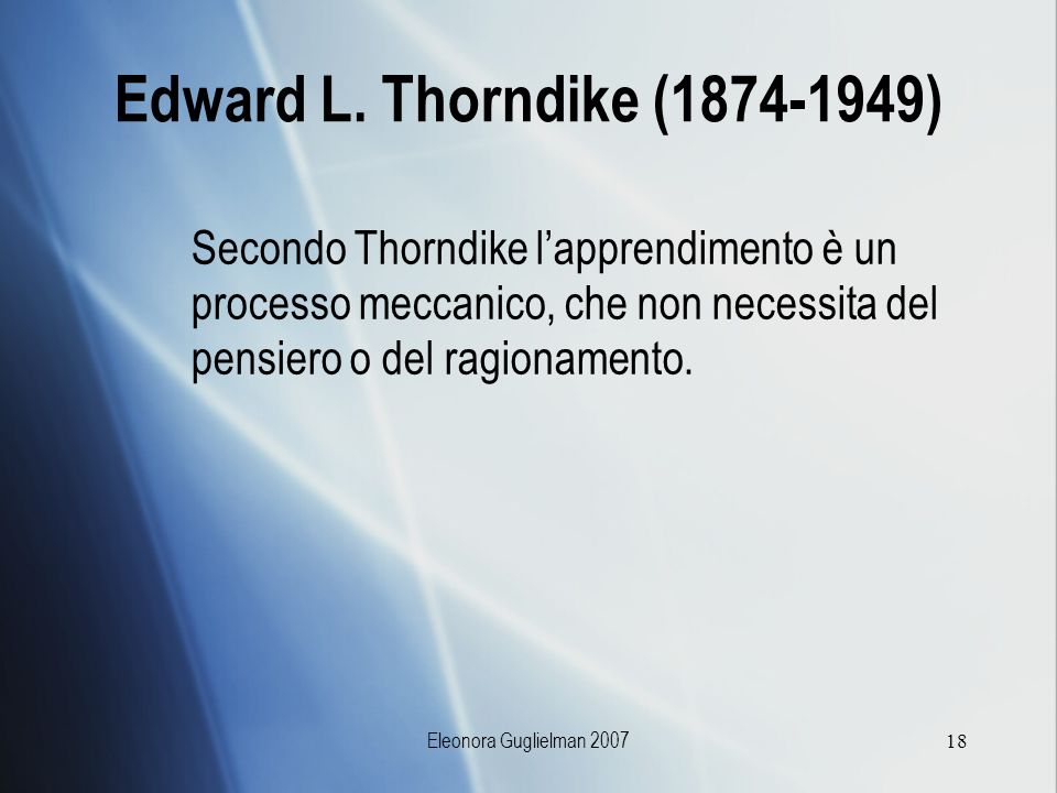 Edward L. Thorndike (1874-1949) Secondo Thorndike l'apprendimento è un processo meccanico, che non necessita del pensiero o del ragionamento.