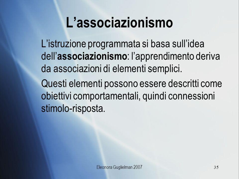 L'associazionismo L'istruzione programmata si basa sull'idea dell'associazionismo: l'apprendimento deriva da associazioni di elementi semplici.