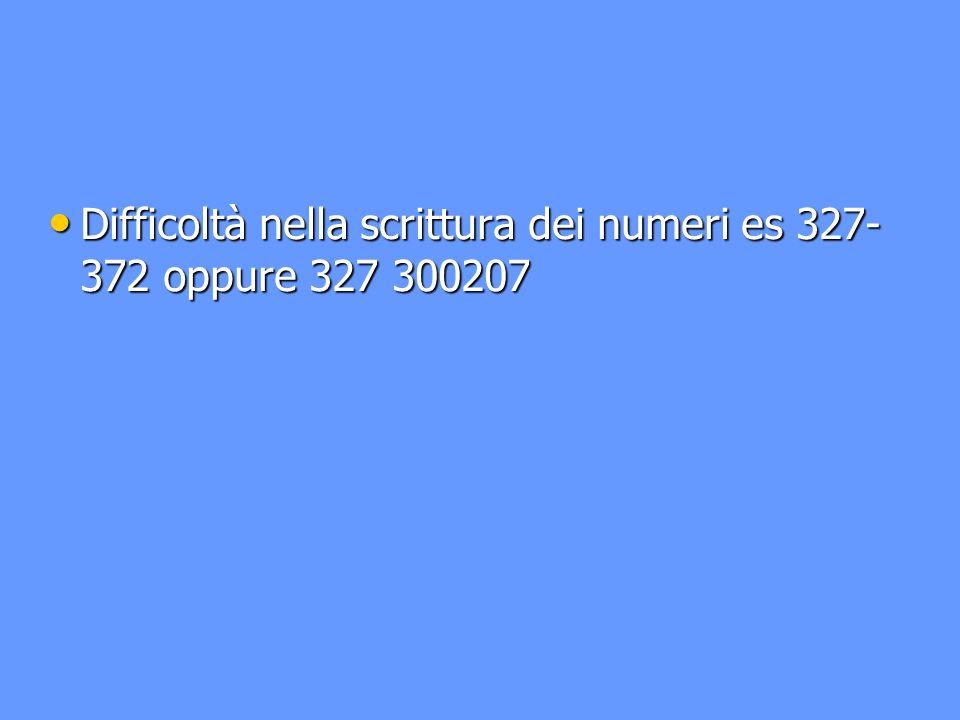 Difficoltà nella scrittura dei numeri es 327- 372 oppure 327 300207