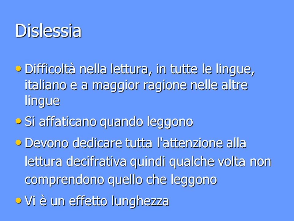Dislessia Difficoltà nella lettura, in tutte le lingue, italiano e a maggior ragione nelle altre lingue.