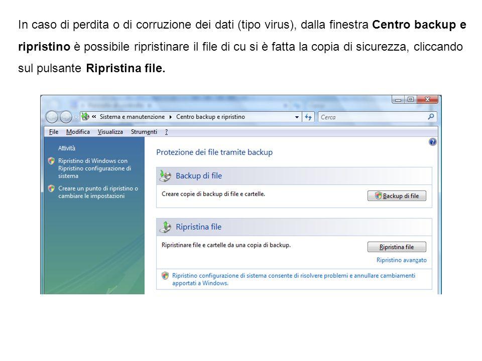In caso di perdita o di corruzione dei dati (tipo virus), dalla finestra Centro backup e ripristino è possibile ripristinare il file di cu si è fatta la copia di sicurezza, cliccando sul pulsante Ripristina file.