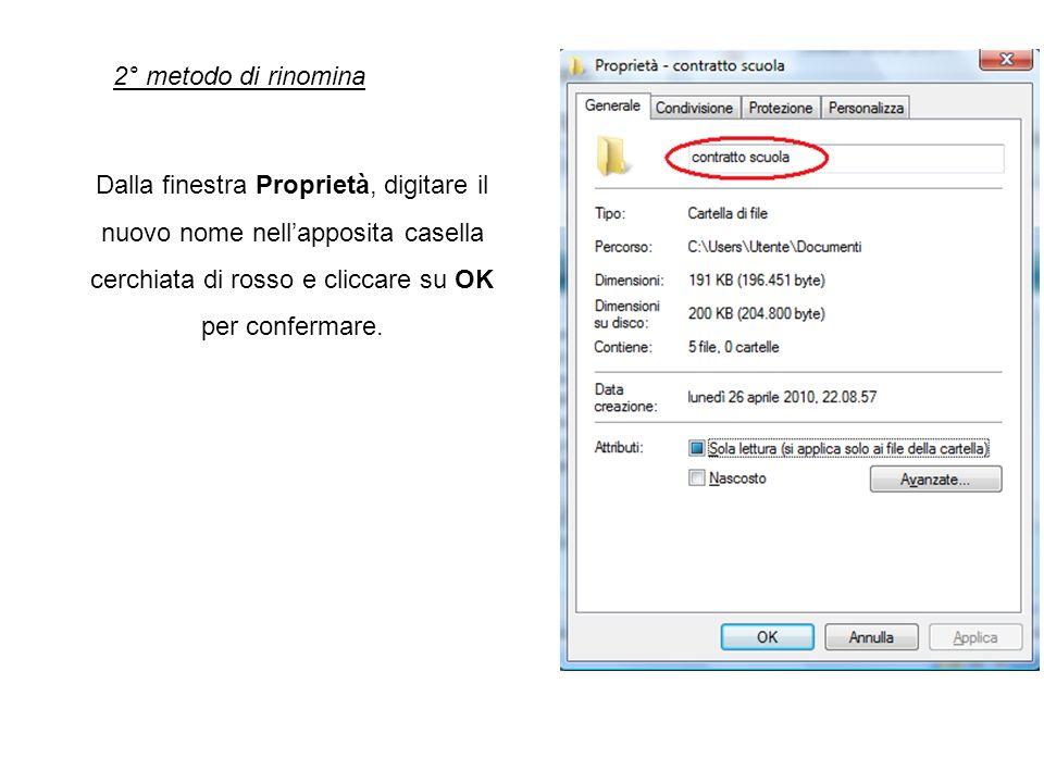 2° metodo di rinominaDalla finestra Proprietà, digitare il nuovo nome nell'apposita casella cerchiata di rosso e cliccare su OK per confermare.