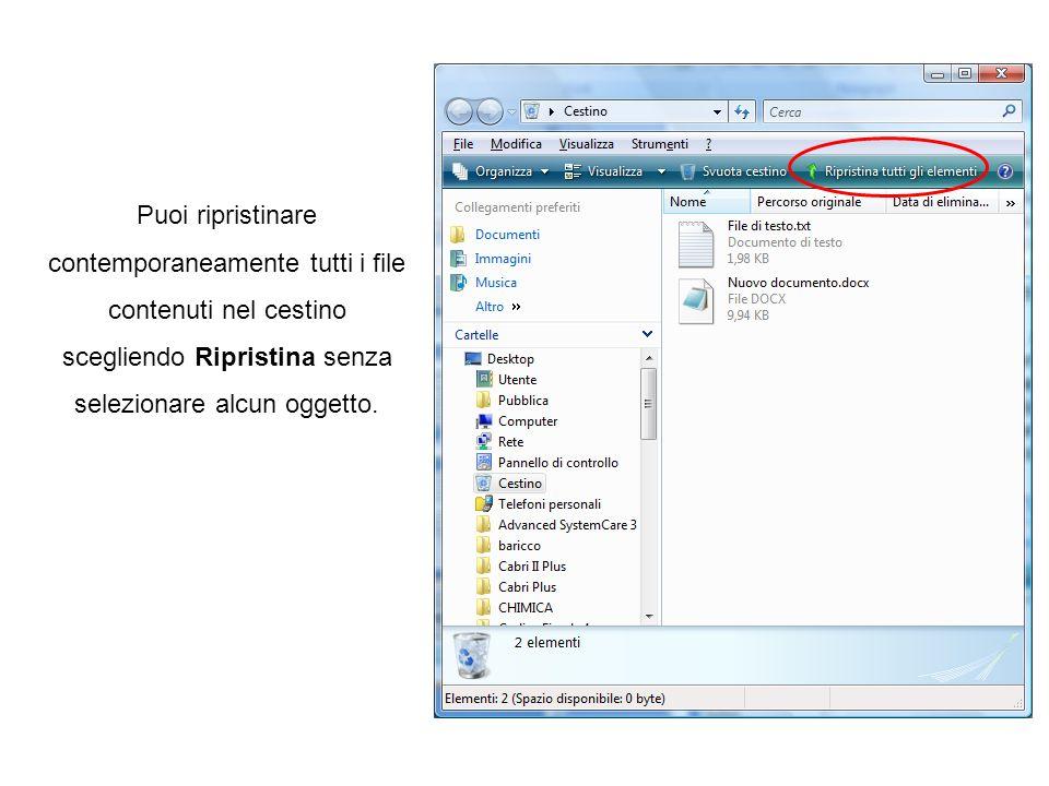 Puoi ripristinare contemporaneamente tutti i file contenuti nel cestino scegliendo Ripristina senza selezionare alcun oggetto.