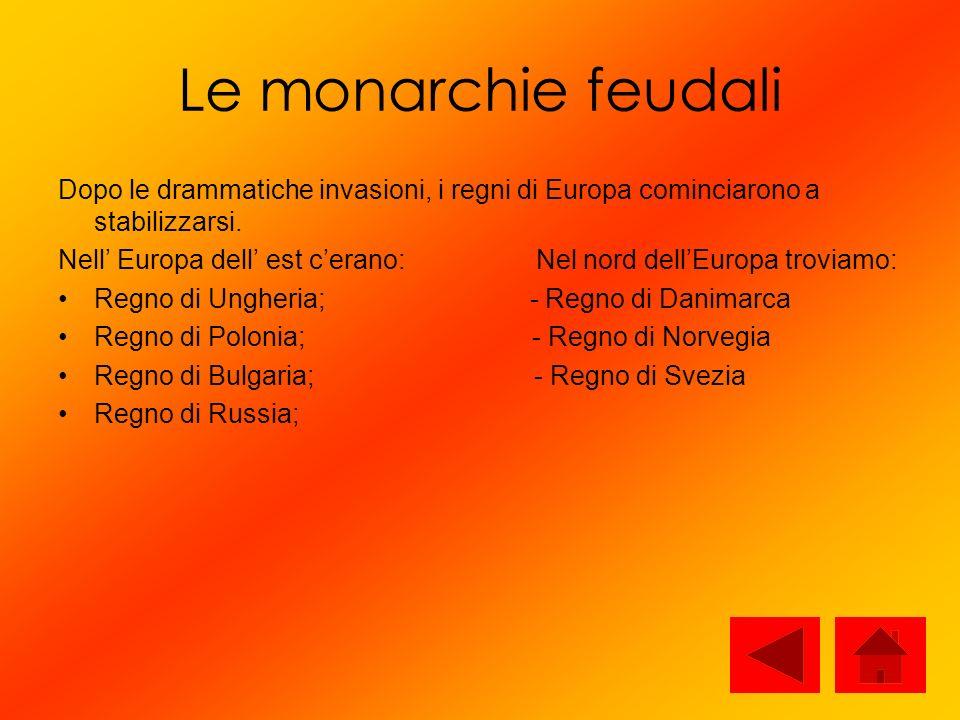 Le monarchie feudali Dopo le drammatiche invasioni, i regni di Europa cominciarono a stabilizzarsi.