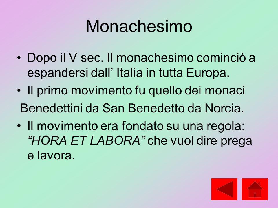 Monachesimo Dopo il V sec. Il monachesimo cominciò a espandersi dall' Italia in tutta Europa. Il primo movimento fu quello dei monaci.