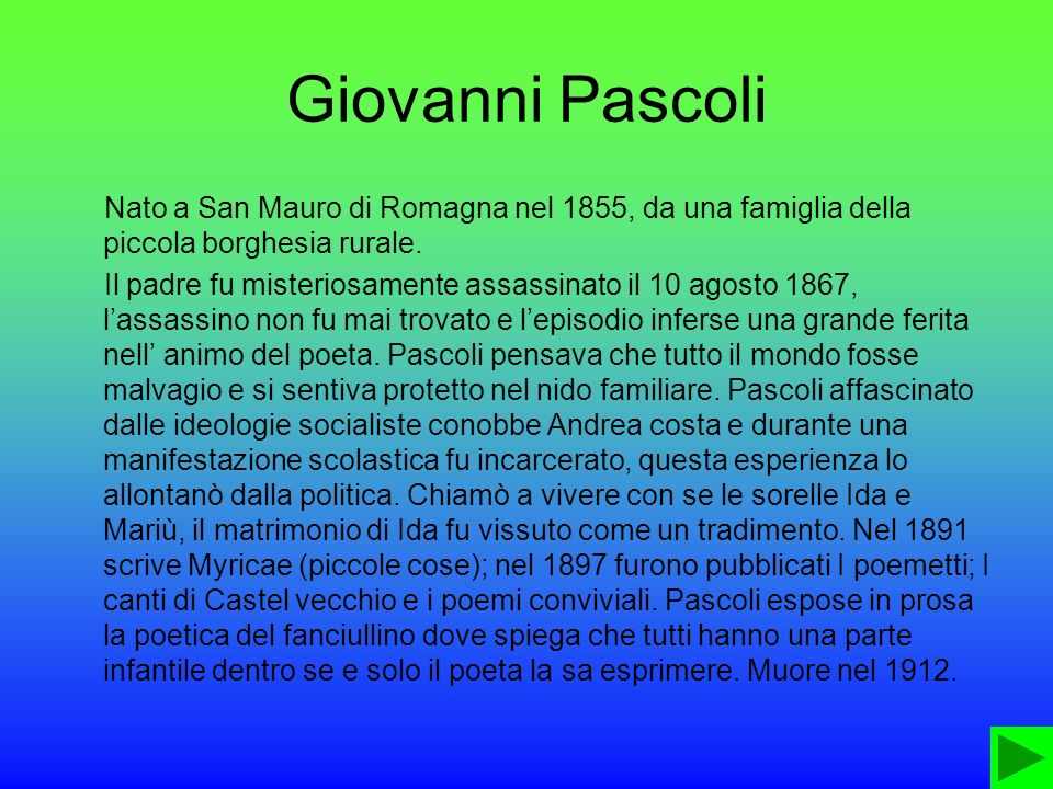 Giovanni Pascoli Nato a San Mauro di Romagna nel 1855, da una famiglia della piccola borghesia rurale.
