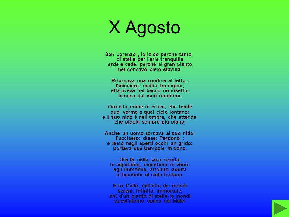 X Agosto San Lorenzo , io lo so perché tanto di stelle per l aria tranquilla arde e cade, perché si gran pianto nel concavo cielo sfavilla.