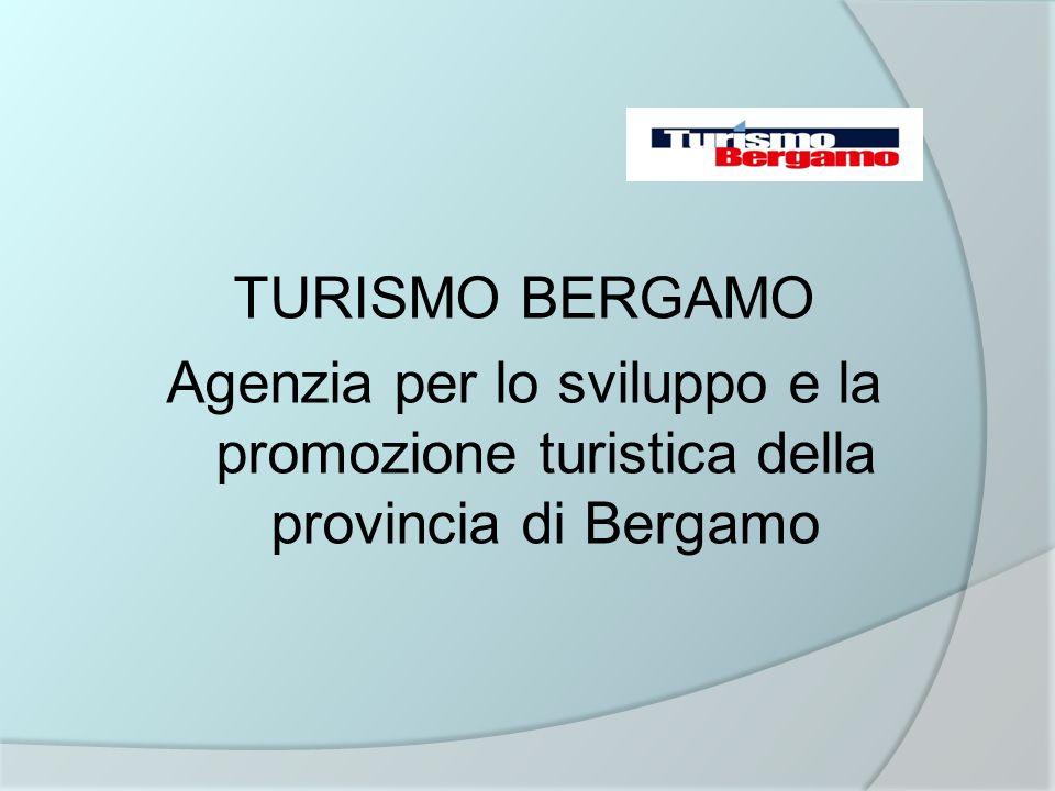 TURISMO BERGAMO Agenzia per lo sviluppo e la promozione turistica della provincia di Bergamo