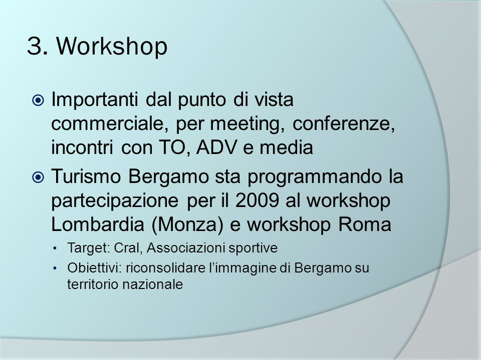 3. Workshop Importanti dal punto di vista commerciale, per meeting, conferenze, incontri con TO, ADV e media.