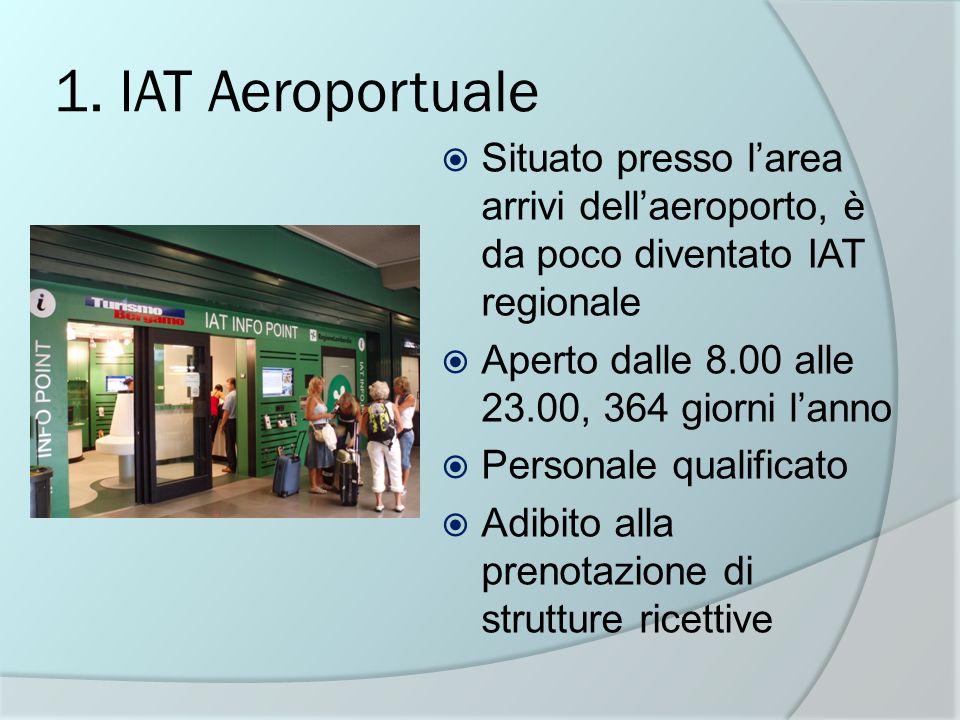 1. IAT Aeroportuale Situato presso l'area arrivi dell'aeroporto, è da poco diventato IAT regionale.