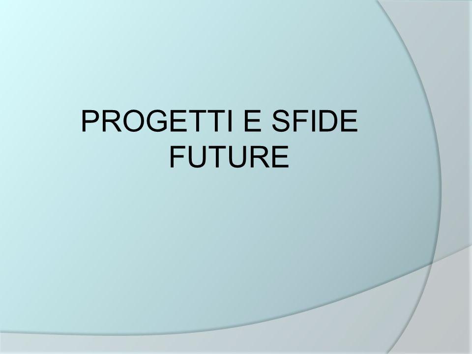 PROGETTI E SFIDE FUTURE