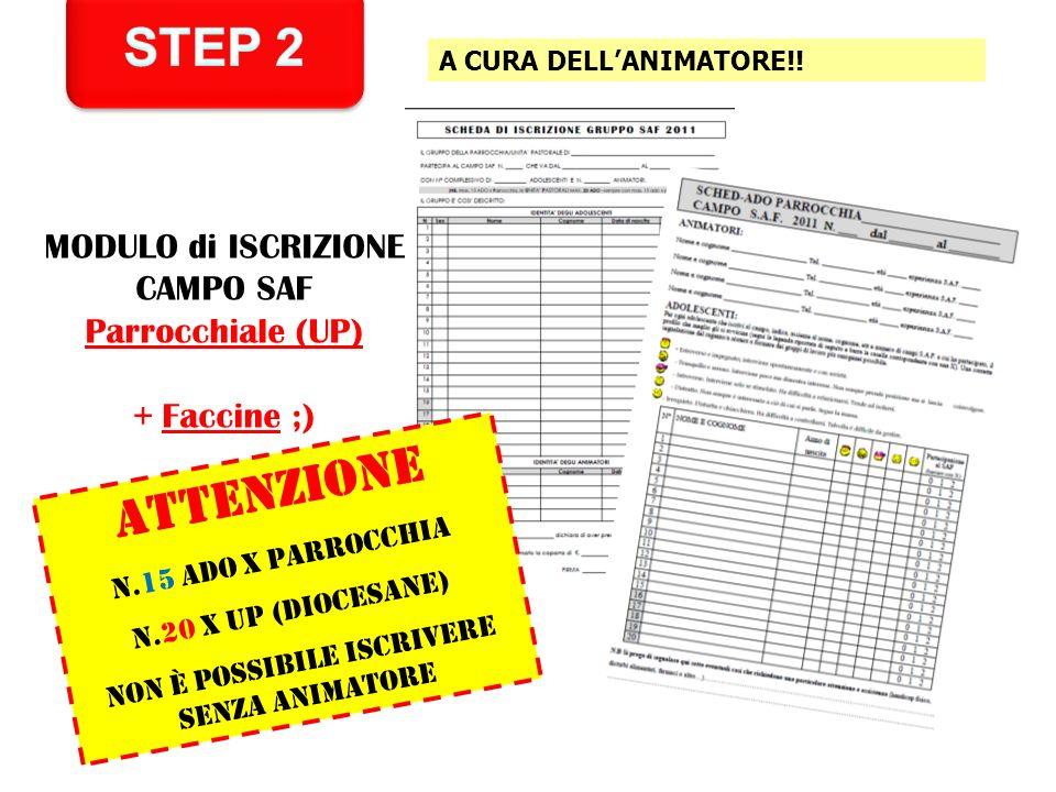 STEP 2 ATTENZIONE MODULO di ISCRIZIONE CAMPO SAF Parrocchiale (UP)