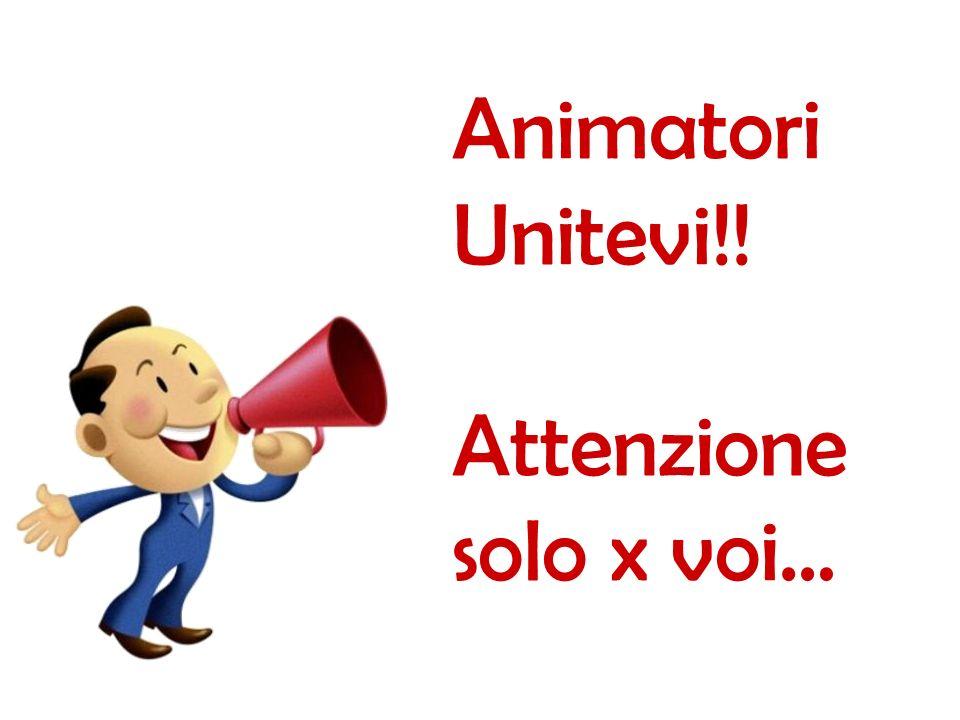 Animatori Unitevi!! Attenzione solo x voi…