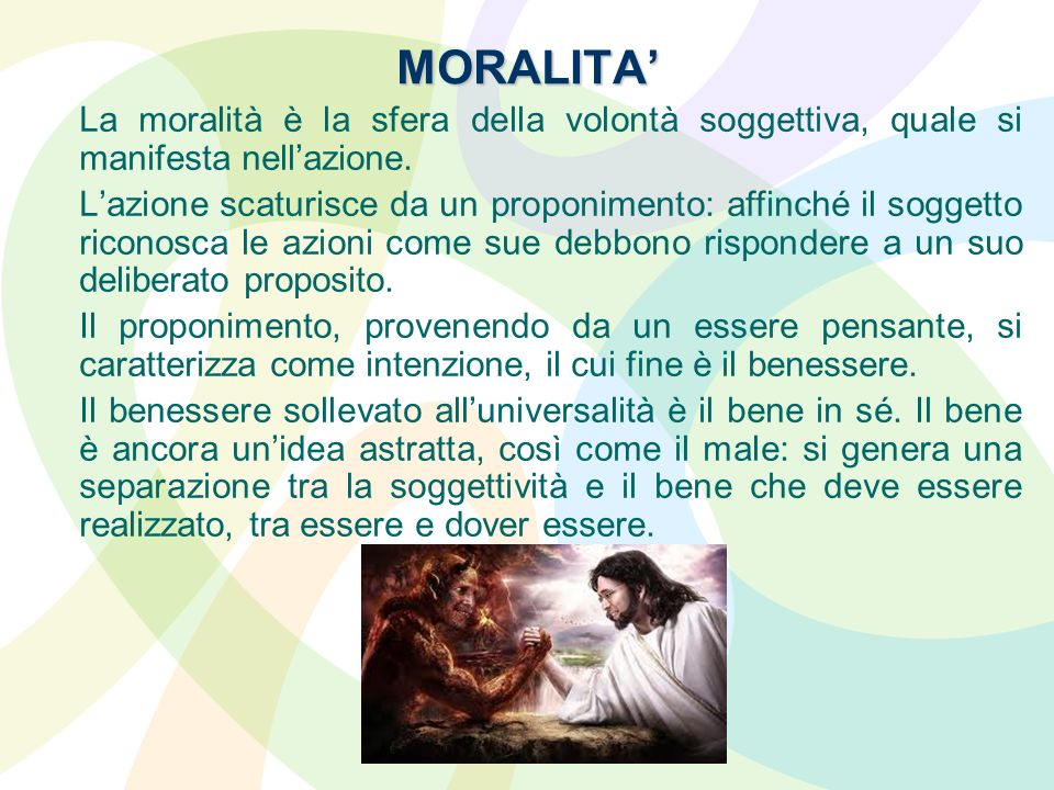 MORALITA' La moralità è la sfera della volontà soggettiva, quale si manifesta nell'azione.