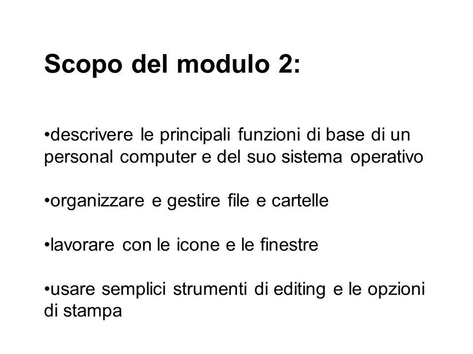 Scopo del modulo 2:descrivere le principali funzioni di base di un personal computer e del suo sistema operativo.