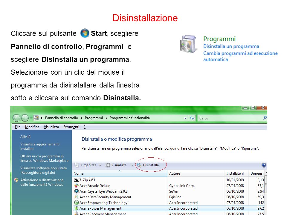 DisinstallazioneCliccare sul pulsante Start, scegliere Pannello di controllo, Programmi e scegliere Disinstalla un programma.