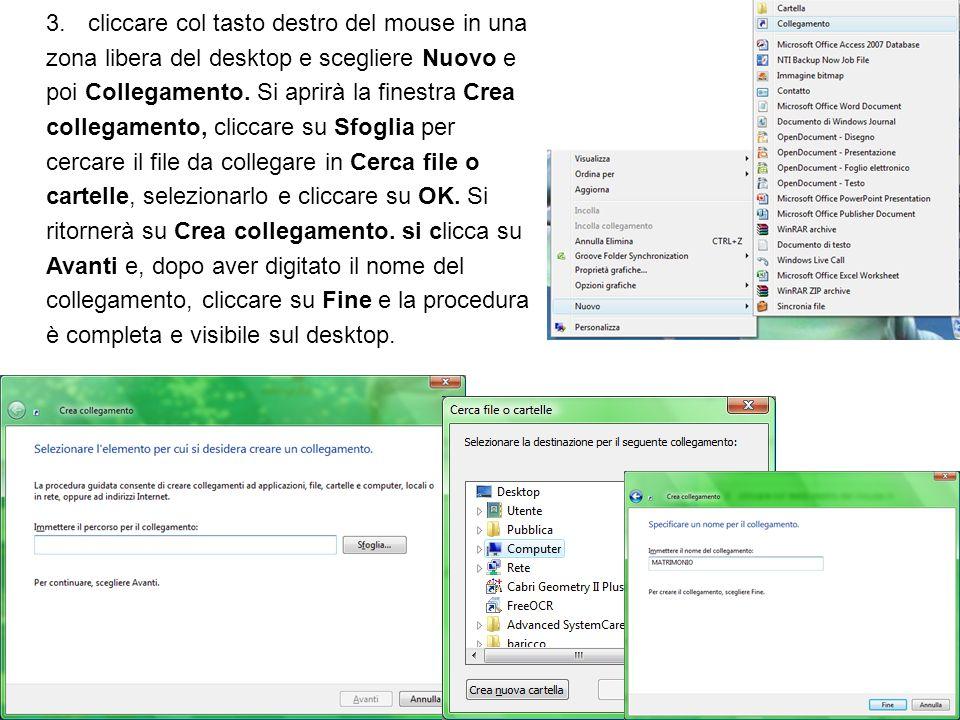cliccare col tasto destro del mouse in una zona libera del desktop e scegliere Nuovo e poi Collegamento.