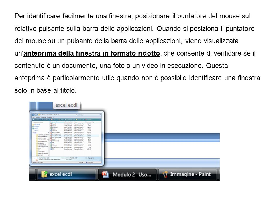 Per identificare facilmente una finestra, posizionare il puntatore del mouse sul relativo pulsante sulla barra delle applicazioni.