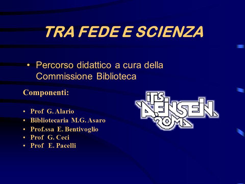 TRA FEDE E SCIENZA Percorso didattico a cura della Commissione Biblioteca. Componenti: Prof G. Alario.