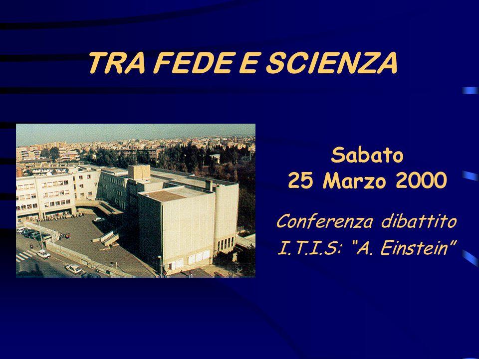 TRA FEDE E SCIENZA Sabato 25 Marzo 2000 Conferenza dibattito