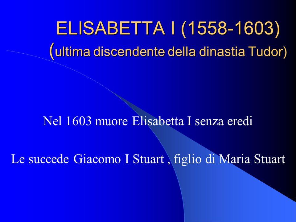 ELISABETTA I (1558-1603) (ultima discendente della dinastia Tudor)