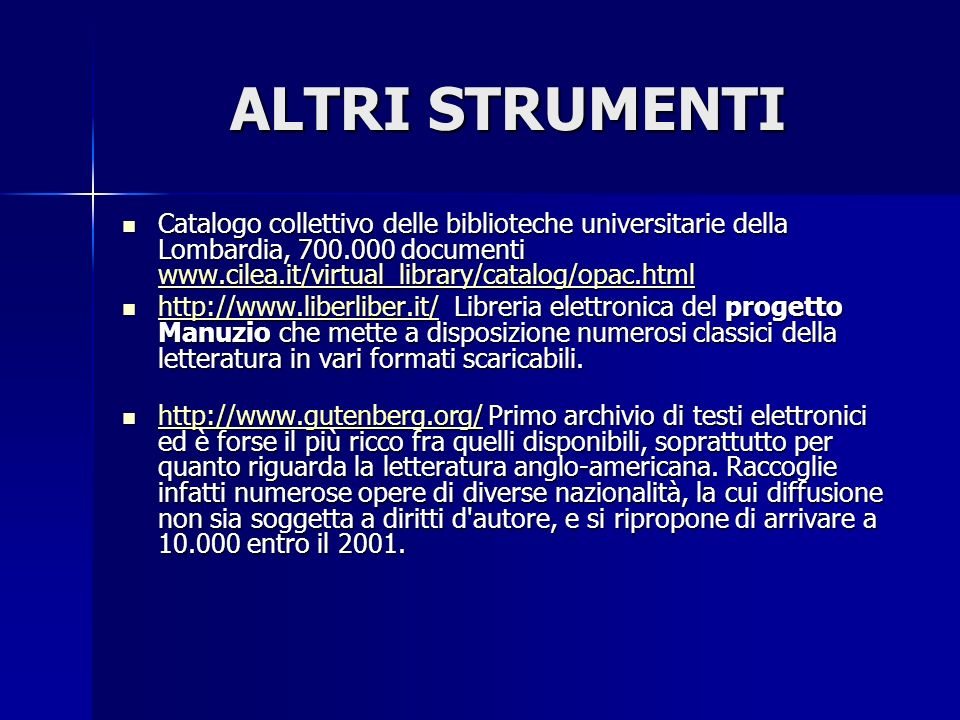 ALTRI STRUMENTI Catalogo collettivo delle biblioteche universitarie della Lombardia, 700.000 documenti www.cilea.it/virtual_library/catalog/opac.html.